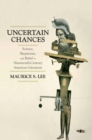 Uncertain Chances : Science, Skepticism, and Belief in Nineteenth-Century American Literature - eBook