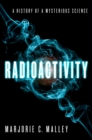 Radioactivity : A History of a Mysterious Science - eBook