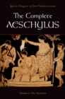 The Complete Aeschylus : Volume I: The Oresteia - eBook