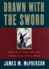 Drawn with the Sword : Reflections on the American Civil War - eBook
