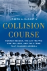 Collision Course : Ronald Reagan, the Air Traffic Controllers, and the Strike that Changed America - eBook