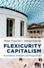 Flexicurity Capitalism : Foundations, Problems, and Perspectives - eBook