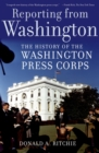 Reporting from Washington : The History of the Washington Press Corps - eBook