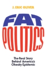 Fat Politics : The Real Story behind America's Obesity Epidemic - eBook