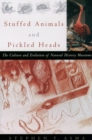 Stuffed Animals and Pickled Heads : The Culture and Evolution of Natural History Museums - eBook
