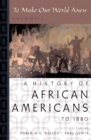 To Make Our World Anew : Volume I: A History of African Americans to 1880 - eBook