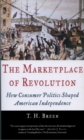 The Marketplace of Revolution : How Consumer Politics Shaped American Independence - eBook