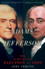 Adams vs. Jefferson : The Tumultuous Election of 1800 - eBook