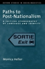 Paths to Post-Nationalism : A Critical Ethnography of Language and Identity - eBook