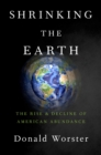 Shrinking the Earth : The Rise and Decline of American Abundance - eBook