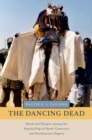 The Dancing Dead : Ritual and Religion among the Kapsiki/Higi of North Cameroon and Northeastern Nigeria - eBook