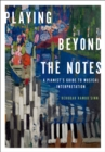 Playing Beyond the Notes : A Pianist's Guide to Musical Interpretation - eBook