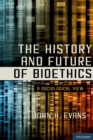 The History and Future of Bioethics : A Sociological View - eBook