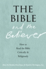 The Bible and the Believer : How to Read the Bible Critically and Religiously - eBook