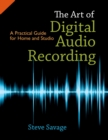 The Art of Digital Audio Recording : A Practical Guide for Home and Studio - eBook