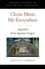 Christ Meets Me Everywhere : Augustine's Early Figurative Exegesis - eBook