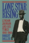 Lone Star Rising : Vol. 1: Lyndon Johnson and His Times, 1908-1960 - eBook
