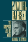Samuel Barber : The Composer and His Music - eBook