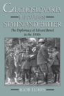 Czechoslovakia between Stalin and Hitler : The Diplomacy of Edvard Bene%s in the 1930s - eBook