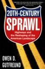 Twentieth-Century Sprawl : Highways and the Reshaping of the American Landscape - eBook