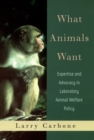 What Animals Want : Expertise and Advocacy in Laboratory Animal Welfare Policy - eBook