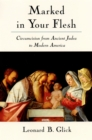 Marked in Your Flesh : Circumcision from Ancient Judea to Modern America - eBook