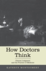 How Doctors Think : Clinical Judgment and the Practice of Medicine - eBook