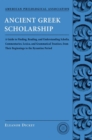 Ancient Greek Scholarship : A Guide to Finding, Reading, and Understanding Scholia, Commentaries, Lexica, and Grammatiacl Treatises, from Their Beginnings to the Byzantine Period - eBook