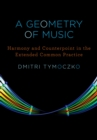 A Geometry of Music : Harmony and Counterpoint in the Extended Common Practice - eBook