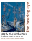 The Hearing Eye : Jazz & Blues Influences in African American Visual Art - eBook