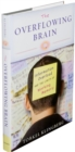 The Overflowing Brain : Information Overload and the Limits of Working Memory - eBook