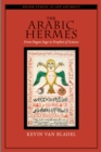 The Arabic Hermes : From Pagan Sage to Prophet of Science - eBook