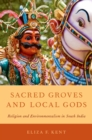 Sacred Groves and Local Gods : Religion and Environmentalism in South India - eBook