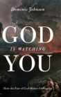 God Is Watching You : How the Fear of God Makes Us Human - Book