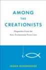 Among the Creationists : Dispatches from the Anti-Evolutionist Front Line - eBook