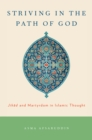 Striving in the Path of God : Jihad and Martyrdom in Islamic Thought - eBook