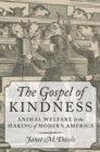 The Gospel of Kindness : Animal Welfare and the Making of Modern America - eBook