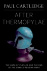 After Thermopylae : The Oath of Plataea and the End of the Graeco-Persian Wars - eBook