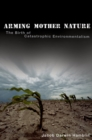 Arming Mother Nature : The Birth of Catastrophic Environmentalism - eBook
