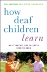 How Deaf Children Learn : What Parents and Teachers Need to Know - eBook