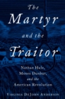 The Martyr and the Traitor : Nathan Hale, Moses Dunbar, and the American Revolution - eBook