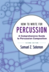 How to Write for Percussion : A Comprehensive Guide to Percussion Composition - eBook