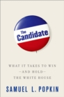 The Candidate : What it Takes to Win - and Hold - the White House - eBook