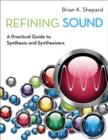 Refining Sound : A Practical Guide to Synthesis and Synthesizers - eBook