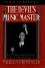 The Devil's Music Master : The Controversial Life and Career of Wilhelm Furtwangler - eBook