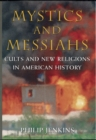 Mystics and Messiahs : Cults and New Religions in American History - eBook