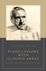 Piano Lessons with Claudio Arrau : A Guide to His Philosophy and Techniques - eBook