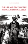 The Life and Death of the Radical Historical Jesus - eBook