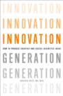 Innovation Generation : How to Produce Creative and Useful Scientific Ideas - eBook