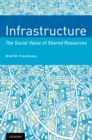 Infrastructure : The Social Value of Shared Resources - eBook